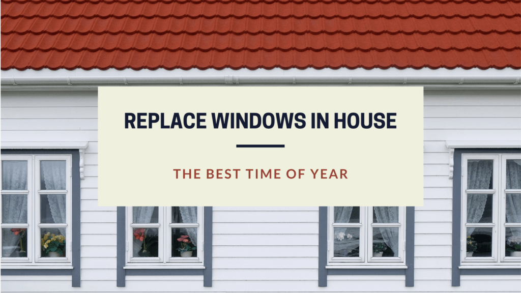 WHEN BEST Time to Replace Windows IN YOUR HOUSE